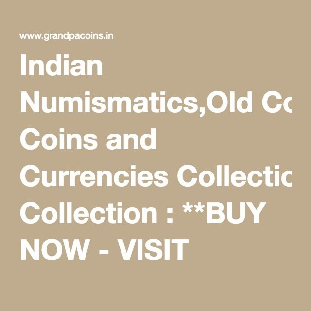Indian Numismatics,Old Coins and Currencies Collection : **BUY NOW - VISIT STORE