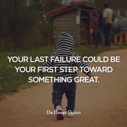 Let failure be a step upward for you instead of something that defeats you.