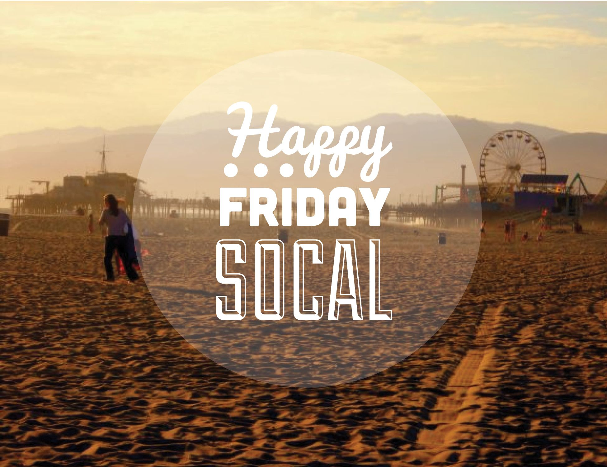 Happy friday socal hope everyone has a great weekend where life