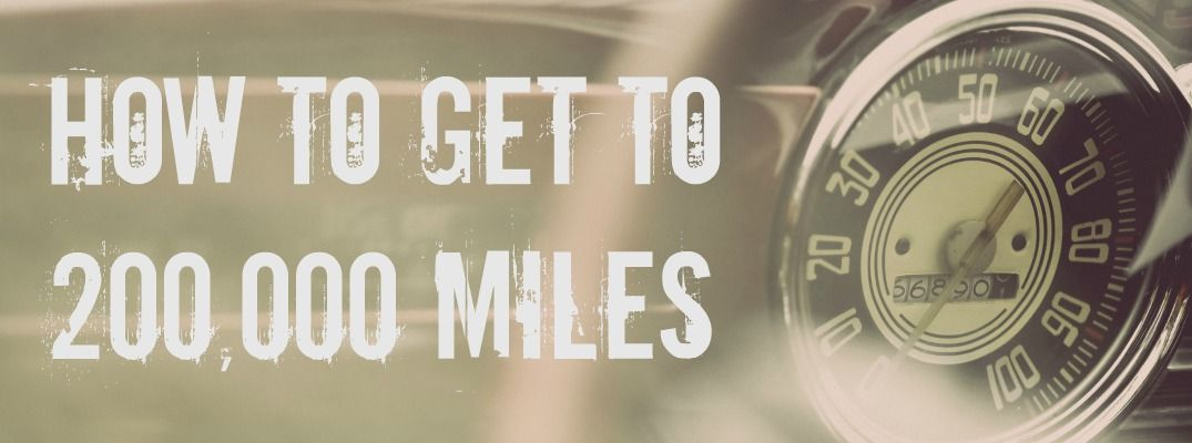 Tips to Get Your Car to 200,000 Miles You got this, How