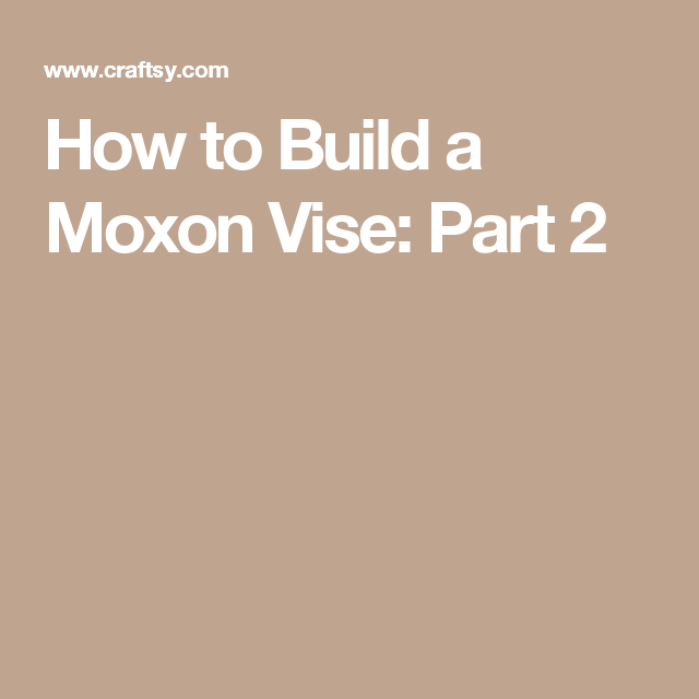 How to Build a Moxon Vise: Part 2