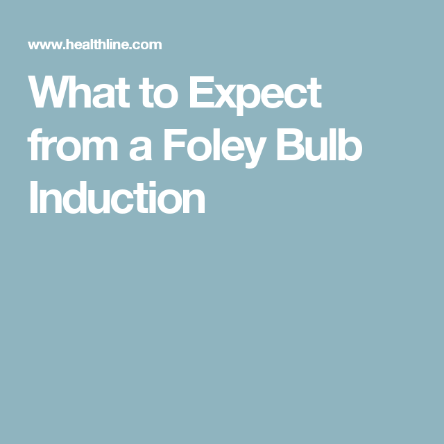 what to expect from a foley bulb induction
