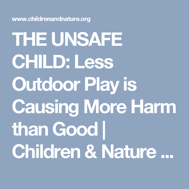 The Unsafe Child Less Outdoor Play Is >> The Unsafe Child Less Outdoor Play Is Causing More Harm Than Good
