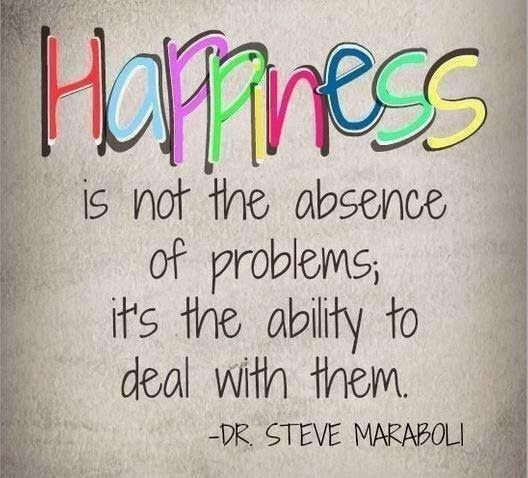 Happiness is not the absence of problems; it's the ability to deal with them. | Inspirational Quotes