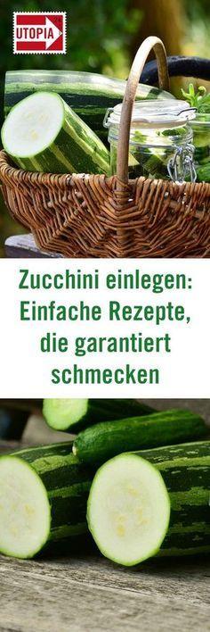 Zucchini einlegen: Einfache Rezepte, die garantiert schmecken - Utopia.de