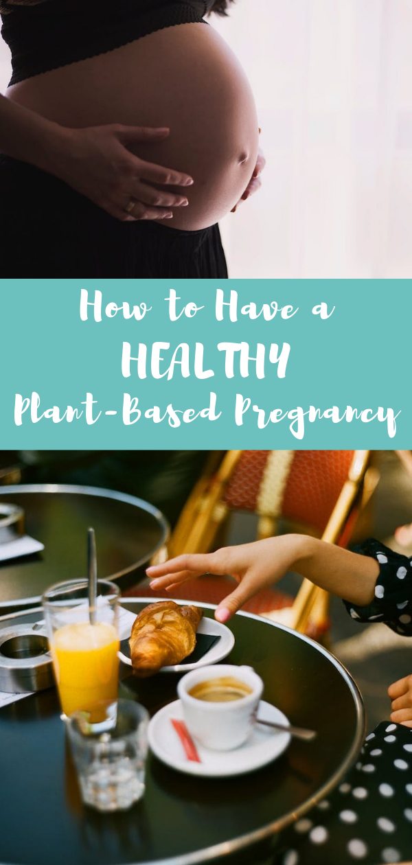 How to Have a Healthy Plant-Based Pregnancy – Food & Nutrition Tidbits