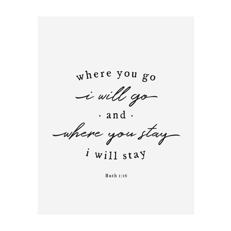 Where You Go I Will Go Art Print - 11 x 14 in