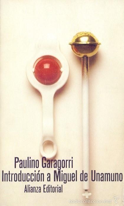 INTRODUCCIÓN A MIGUEL DE UNAMUNO - PAULINO GARAGORRI. ALIANZA EDITORIAL, 1986 - Foto 1