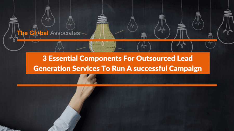 3 Essential Components For Outsourced Lead Generation Services To Run A Successful Campaign In 2020 Lead Generation Success Campaign