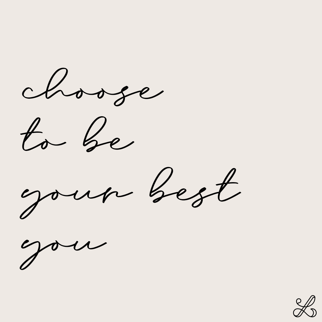 Choose to be your best you.