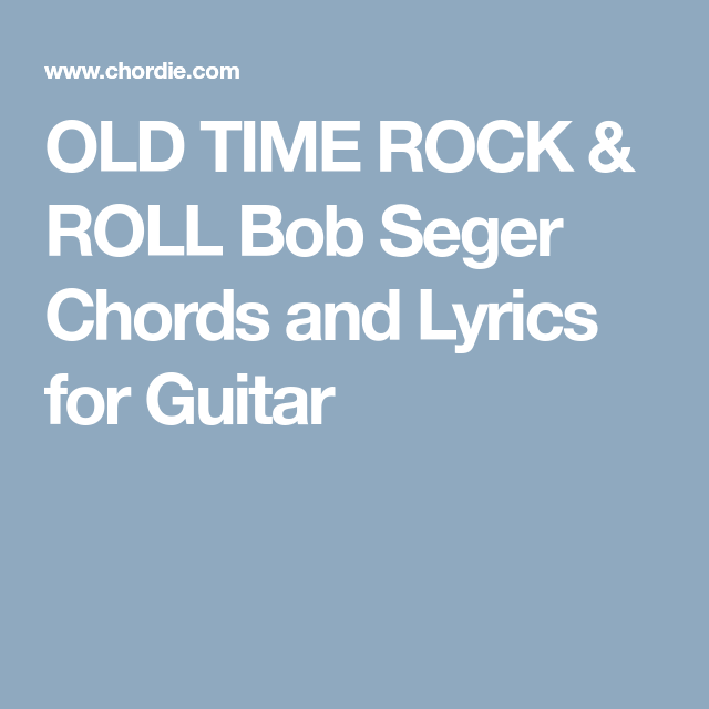 Old Time Rock Roll Bob Seger Chords And Lyrics For Guitar Music