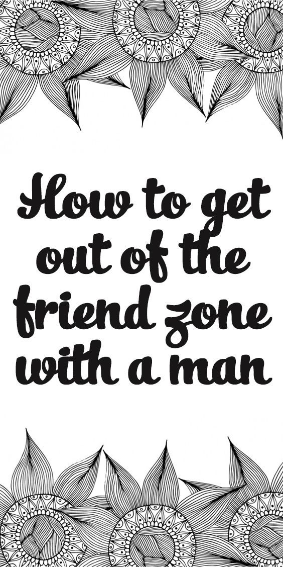 Love Quotes How To Get Out Of The Friend Zone With A Man Quotes
