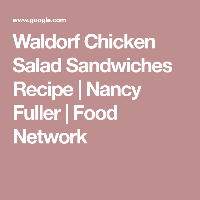 Waldorf Chicken Salad Sandwiches Recipe Nancy Fuller Food