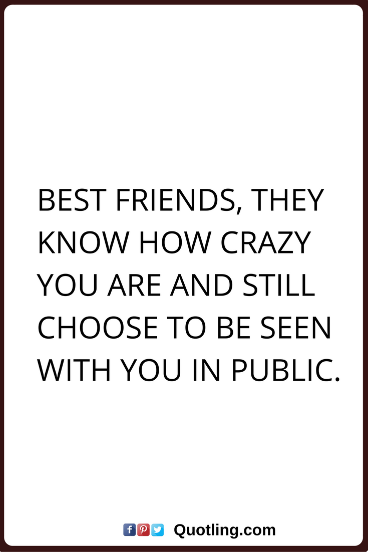Best Friendship Quotes Friendship Quotes Best Friends They Know How Crazy You Are And