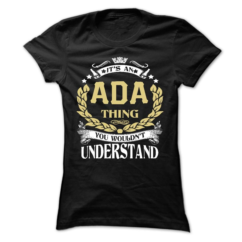 (Tshirt Awesome Deals) ADA .Its an ADA Thing You Wouldnt Understand T Shirt Hoodie Hoodies Year Name Birthday Best Shirt design Hoodies, Funny Tee Shirts