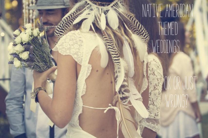 Are Native American Themed Weddings Wrong Bohemian Wedding