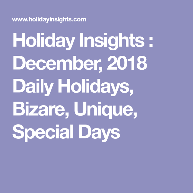 Holiday Insights : December, 2018 Daily Holidays, Bizare, Unique