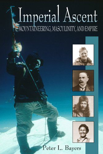 Download Pdf Imperial Ascent Masculinity Mountaineering And Empire Free Epub Mobi Ebooks Imperial Ebook Ebooks