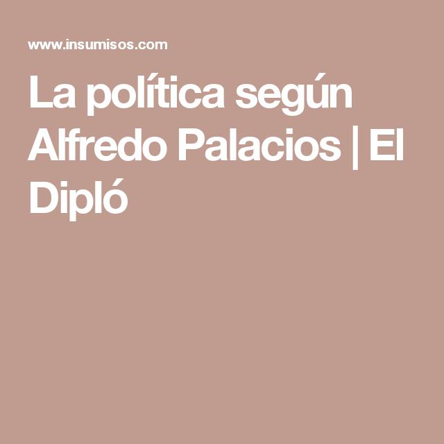 La política según Alfredo Palacios | El Dipló