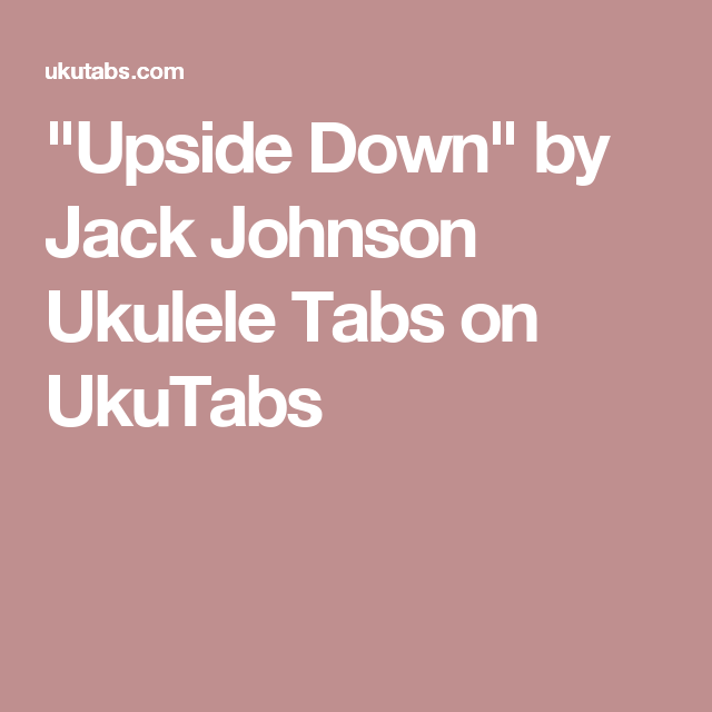 Upside Down By Jack Johnson Ukulele Tabs On Ukutabs A Happy