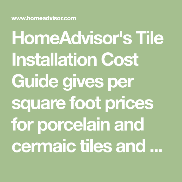 Homeadvisor S Tile Installation Cost Guide Gives Per Square Foot Prices For Porcelain And Cermaic Tiles And Average Labor Tile Installation Installation Tiles