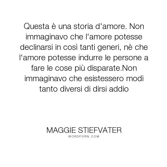 """Maggie Stiefvater - """"Questa � una storia d'amore. Non immaginavo che l'amore potesse declinarsi in cos�..."""". romance, love, wolfs"""