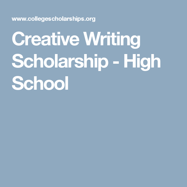 creative writing scholarships high school students