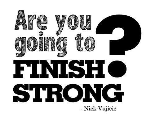"Finish Strong Quotes Nick Vujicic Quote  ""Finish Strong""  Books  Pinterest  Strong"