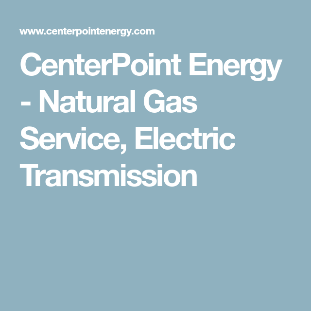 CenterPoint Energy - Natural Gas Service, Electric Transmission ...