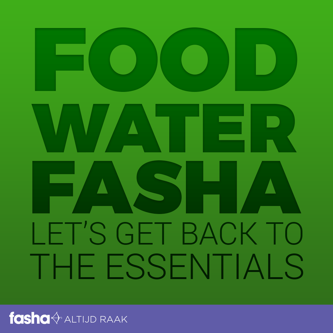Food. Water. Fasha. Let's get back to the essentials .   www.fasha.nl