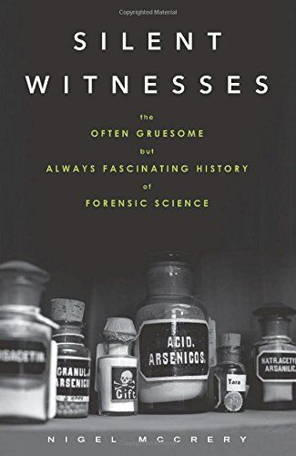Silent Witnesses: The Often Gruesome but Always Fa