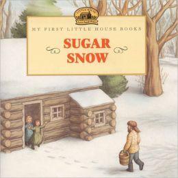 Sugar Snow My First Little House Books Series By Laura Ingalls Wilder Doris Ettlinger Illustrator Laura Ingalls Wilder Laura Ingalls House Book