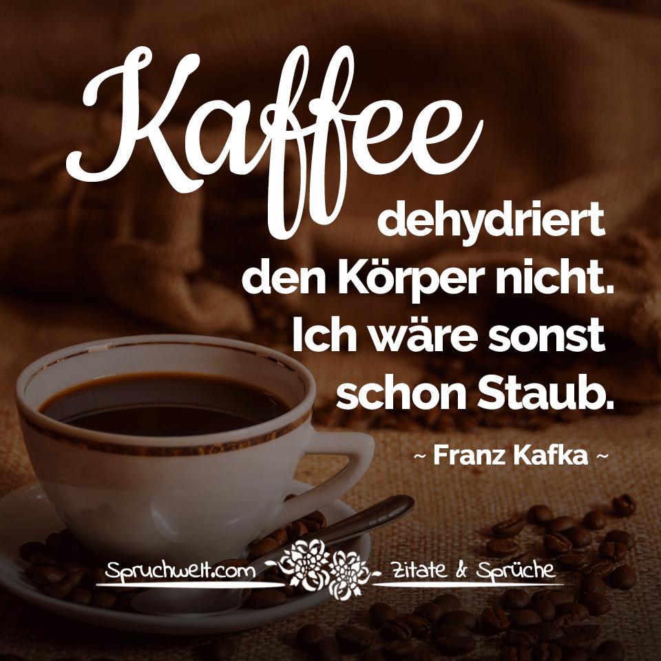 Kaffee dehydriert den Körper nicht. Ich wäre sonst schon ...
