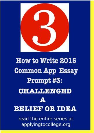 how to write 2015 Common Application challenged a belief or idea