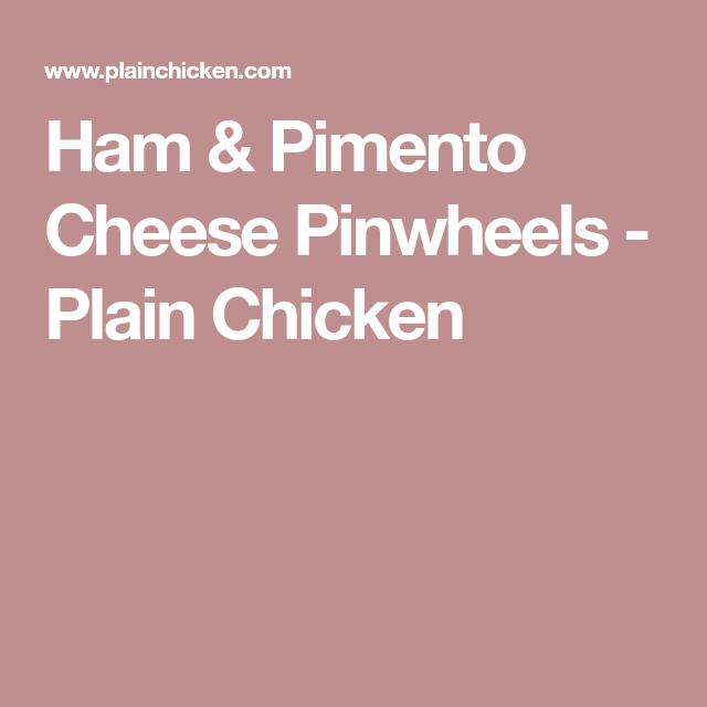 Pimiento Cheese And Ham Scramble: Ham & Pimento Cheese Pinwheels - Plain Chicken