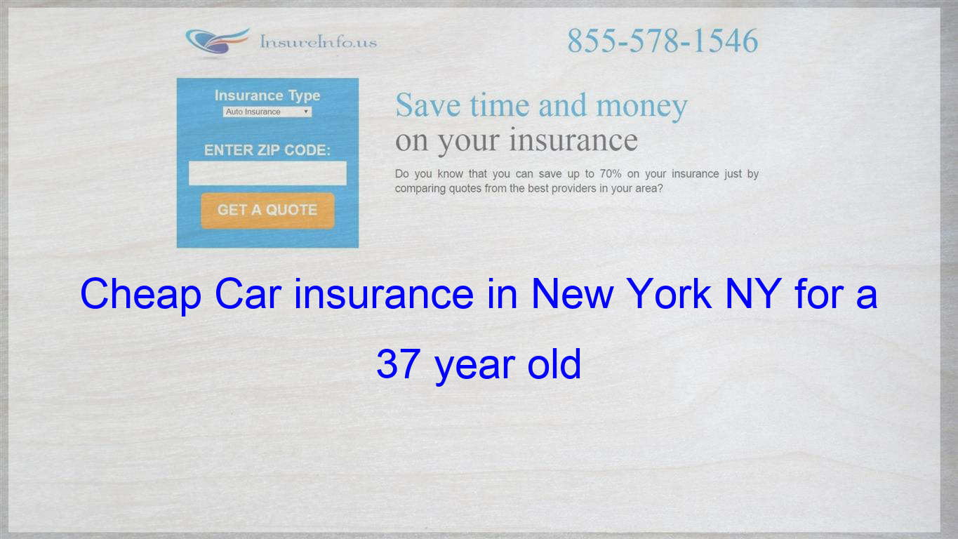 Cheap Car Insurance In New York Ny For A 37 Year Old Cheap Car