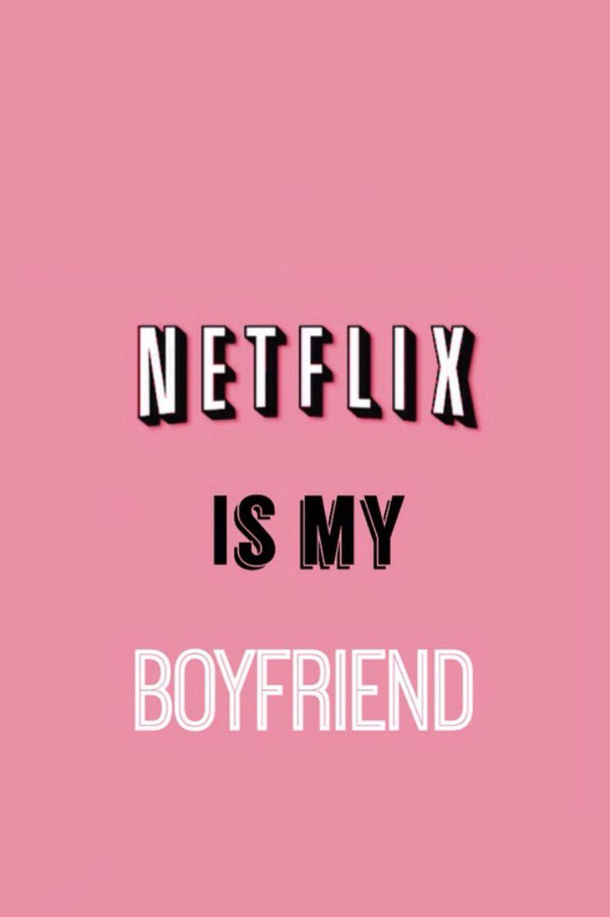 Netflix Is My Boyfriend Wallpaper Quotes Tumblr Wallpaper Iphone Wallpaper