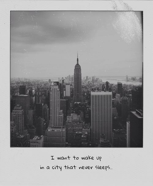 I Want To Wake Up In The City That Never Sleeps New York City Tumblr New York Quotes New York