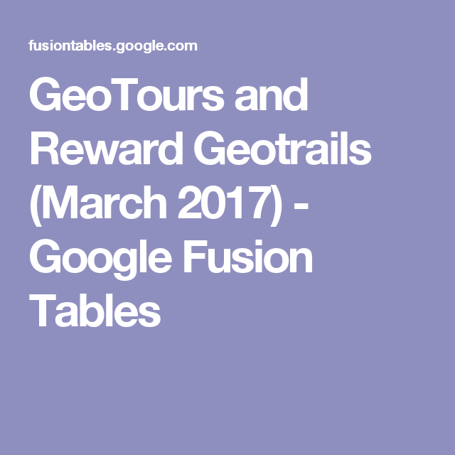 GeoTours and Reward Geotrails (March 2017) - Google Fusion Tables