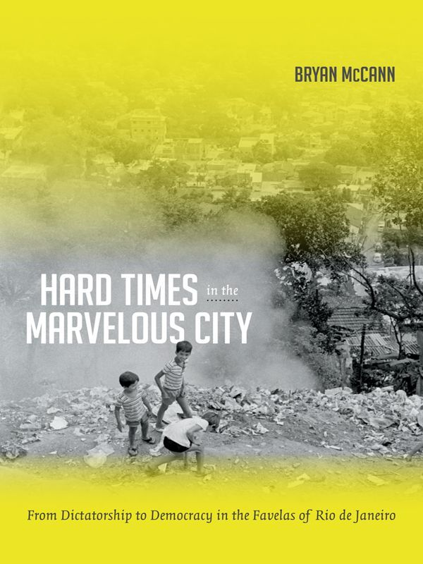 Hard Times in the Marvelous City: From Dictatorship to Democracy in the Favelas of Rio de Janeiro: Bryan McCann: available via ebrary