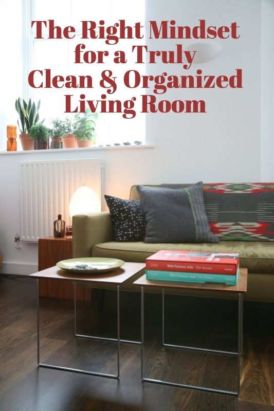 Organized Living Room: Get In The Right Mindset For A Truly Clean & Organized