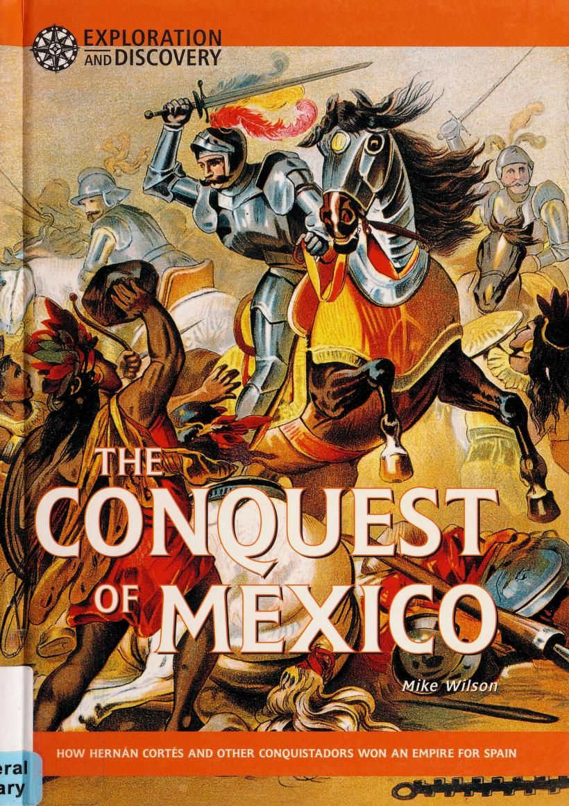 The conquest of Mexico : how Hernán Cortés and other conquistadors