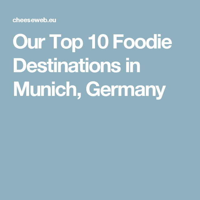 Our Top 10 Foodie Destinations in Munich, Germany