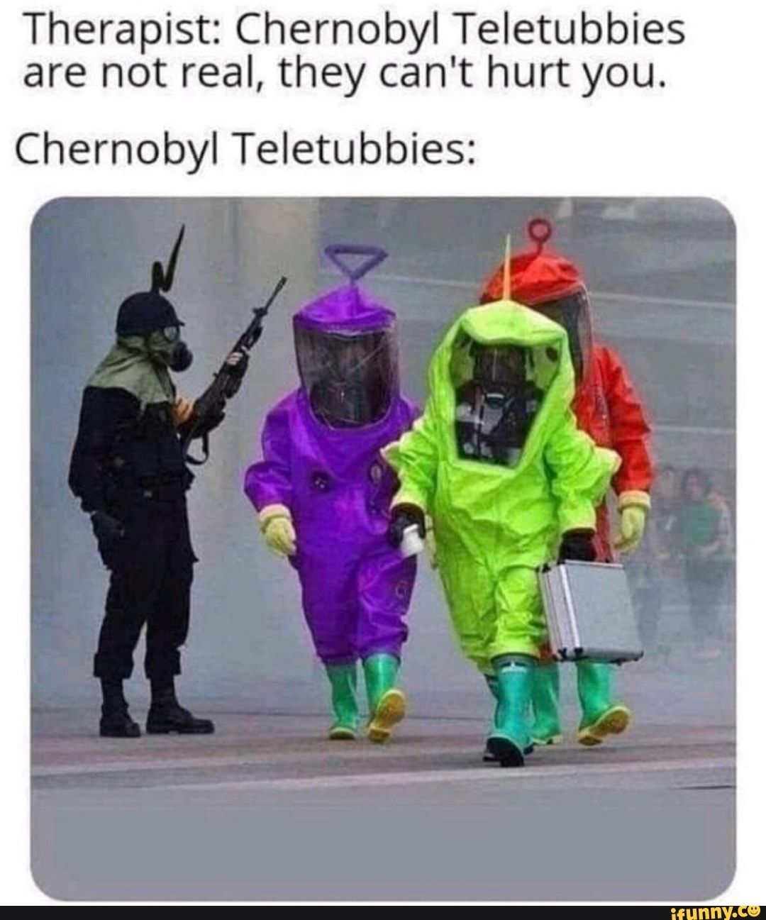 Therapist Chernobyl Teletubbies Are Not Real They Can T Hurt You