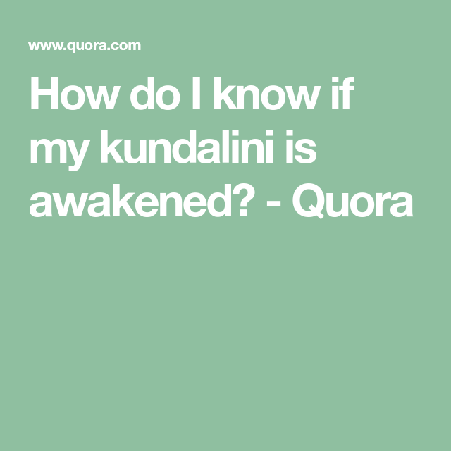 How do I know if my kundalini is awakened? - Quora