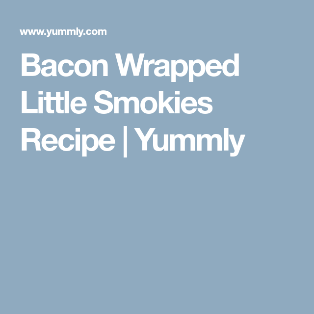 Bacon Wrapped Little Smokies Recipe | Yummly #baconwrappedsmokies