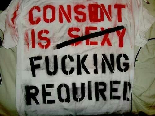 Consent Is Mandatory I Really Hate The Consent Is Sexy Campaign Because It Implies That Permission Needs To Be Sexualized In Order To Be Under Fucking