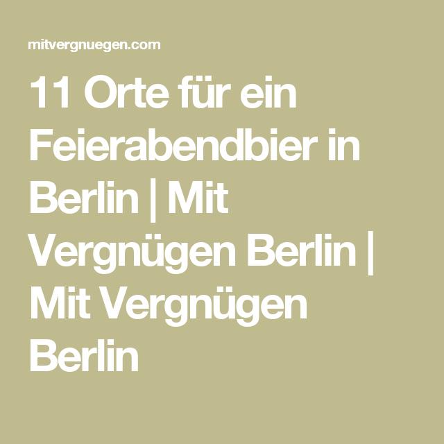 11 Orte für ein Feierabendbier in Berlin | Mit Vergnügen ...