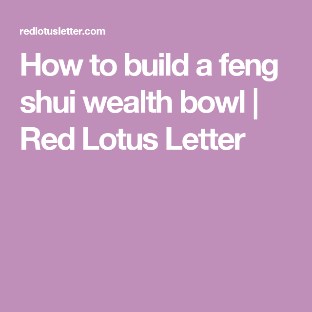 How to build a feng shui wealth bowl | Red Lotus Letter