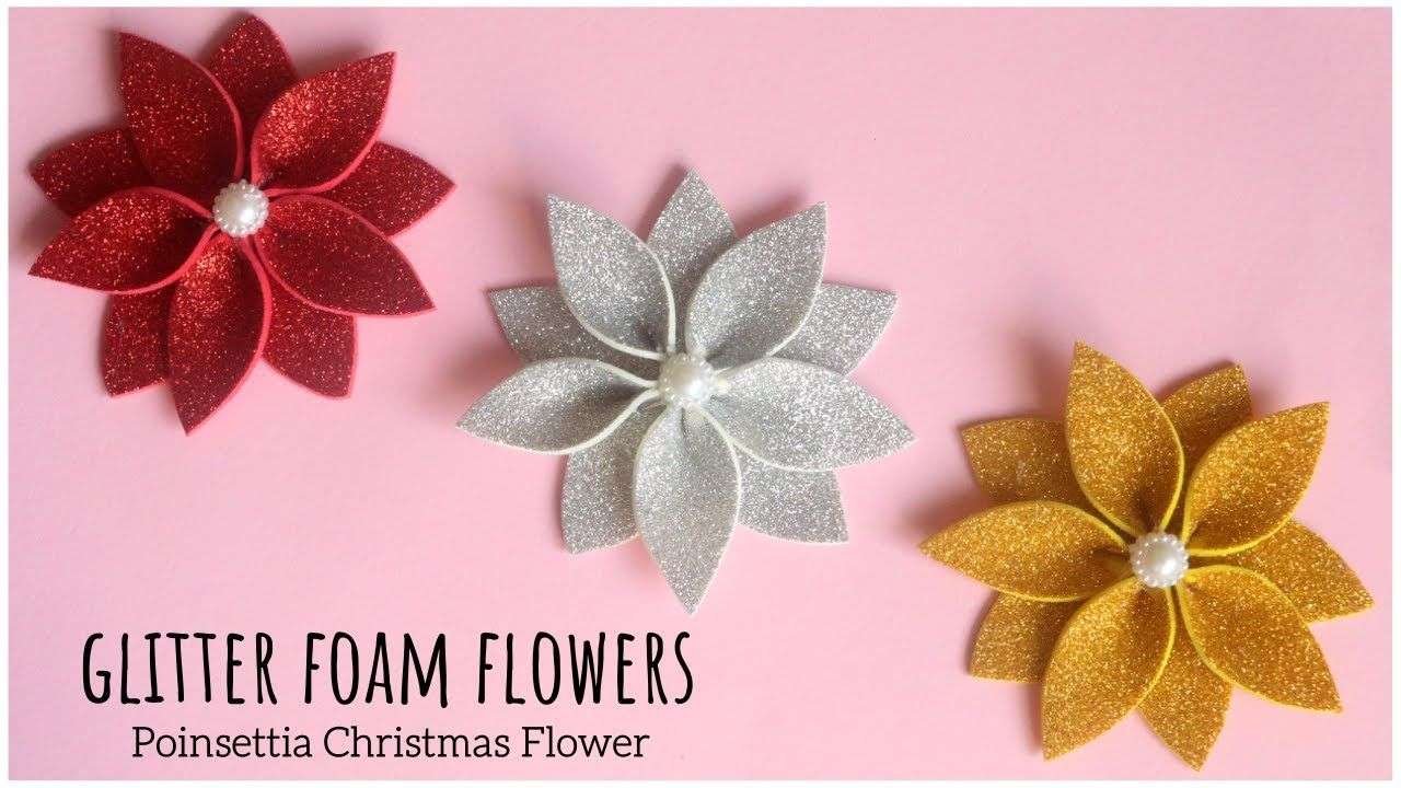 Diy Poinsettia Christmas Flower Christmas Decoration Glitter Foam Flower Easy Christmas Craft In 2020 Foam Christmas Ornaments Christmas Flowers Diy Foam Flowers